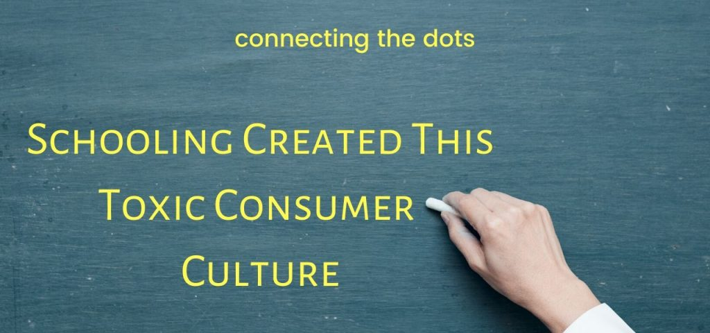 Schooling Created this Consumer Culture